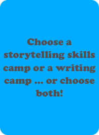 Choose a storytelling skills camp or a writing camp ... or choose both!